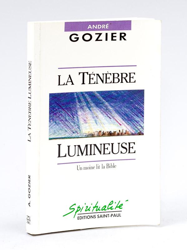 La Ténèbre lumineuse. Un moine lit la Bible - André Gozier